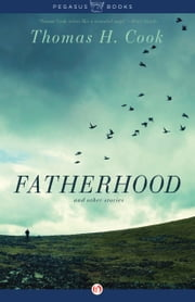 Fatherhood - And Other Stories ebook by Thomas H. Cook