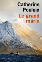 Le Grand Marin ebook by Catherine Poulain