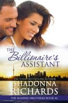 The Billionaire's Assistant (The Romero Brothers, Book 6) ebook by Shadonna Richards