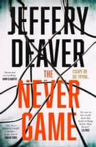 The Never Game: The gripping new thriller from the No.1 bestselling author ebook by Jeffery Deaver