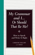 My Grammar and I Or Should That Be Me? ebook by J.A. Wines