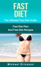 Fast Diet - The Ultimate Fast Diet Guide: Fast Diet Plan And Fast Diet Recipes ebook by Dr. Michael Ericsson