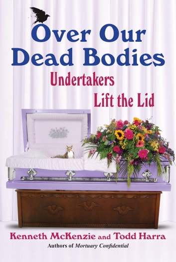 Over Our Dead Bodies - Undertakers Lift the Lid ebook by Ken McKenzie,Todd Harra