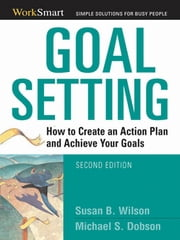 Goal Setting: How to Create an Action Plan and Achieve Your Goals - How to Create an Action Plan and Achieve Your Goals ebook by Susan Wilson,Michael Dobson