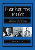 Thank Evolution for God ebook by Louis W. Perry