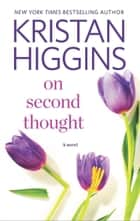 On Second Thought - A Novel ebook by Kristan Higgins