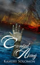 Carried Away (The Swept Away Saga, Book Two) ebook by Kamery Solomon