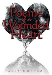 Poems of a Wounded Heart ebook by Alex Montez
