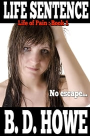 Life Sentence - Life of Pain, #1 ebook by B.D. Howe