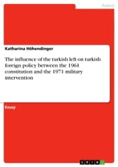 The influence of the turkish left on turkish foreign policy between the 1961 constitution and the 1971 military intervention ebook by Katharina Höhendinger