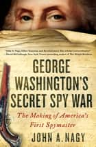 George Washington's Secret Spy War ebook by John A. Nagy