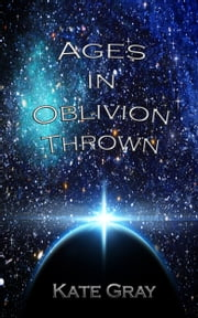 Ages in Oblivion Thrown: Book One of the Sleep Trilogy ebook by Kate Gray