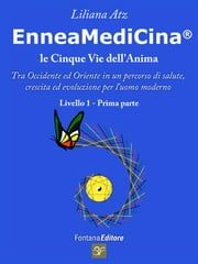 Enneamedicina - Le 5 vie dell'Anima - Primo livello, parte prima ebook by Liliana Atz