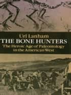 The Bone Hunters ebook by Url Lanham