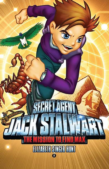 Secret Agent Jack Stalwart: Book 14: The Mission to Find Max: Egypt eBook by Elizabeth Singer Hunt