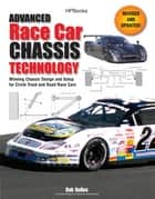 Advanced Race Car Chassis Technology HP1562 - Winning Chassis Design and Setup for Circle Track and Road Race Cars ebook by Bob Bolles