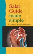 Salat Guide Made Simple - Islamic Children's Books on the Quran, the Hadith and the Prophet Muhammad ebook by Saniyasnain Khan