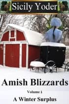 Amish Blizzards: Volume One: A Winter Surplus ebook by Sicily Yoder