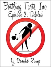 Bottling Farts, Inc. - Episode 2: Defiled ebook by Donald Rump