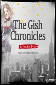 The Gish Chronicles: Volume 1: Smarmy Glamazons and the People Who Love Them ebook by Jennifer Lynn