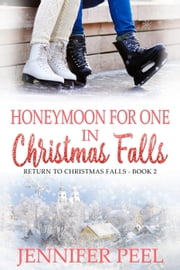 Honeymoon for One in Christmas Falls - Return to Christmas Falls, #2 ebook by Jennifer Peel