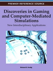 Discoveries in Gaming and Computer-Mediated Simulations - New Interdisciplinary Applications ebook by Richard E. Ferdig