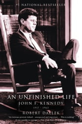 An Unfinished Life - John F. Kennedy, 1917 - 1963 ebook by Robert Dallek