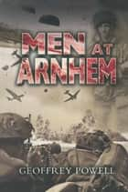 Men At Arnhem ebook by Geoffrey Powell
