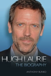 Hugh Laurie - The Biography ebook by Anthony Bunko