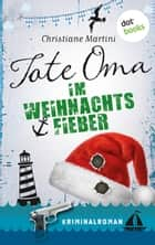 Tote Oma im Weihnachtsfieber - Roman ebook by Christiane Martini