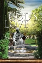God's Love Made Visible ebook by Ethel Delong
