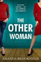 The Other Woman - An unforgettable page-turner of love, marriage and lies ebook by Amanda Brookfield
