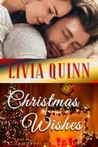 Christmas Wishes - A Calloway Family Christmas ebook by Livia Quinn