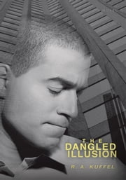 THE DANGLED ILLUSION ebook by R. Kuffel