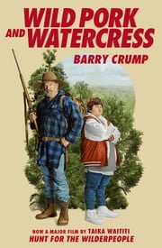 Hunt for the Wilderpeople - Wild Pork and Watercress ebook by Barry Crump
