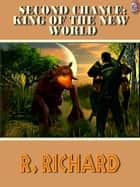Second Chance King of The New World ebook by R. RICHARD, T.L. Davison