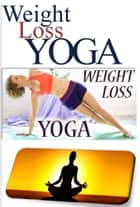 Weight Loss Yoga ebook by PRINCEWILL MOTO FABI