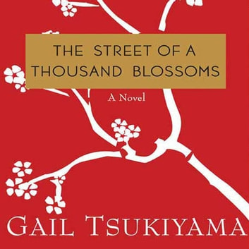 The Street of a Thousand Blossoms - A Novel audiobook by Gail Tsukiyama