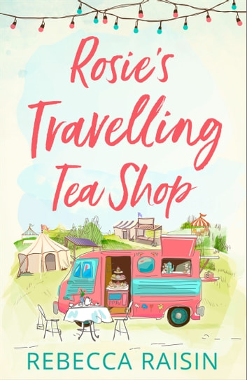 Rosie's Travelling Tea Shop ebook by Rebecca Raisin