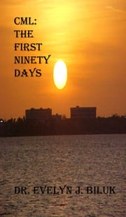 CML: The First Ninety Days ebook by Dr. Evelyn J Biluk