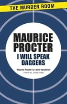 I Will Speak Daggers ebook by Maurice Procter