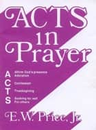 Acts in Prayer ebook by E. W. Price
