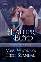 Miss Watson's First Scandal ebook by