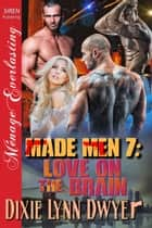 Made Men 7: Love on the Brain ebook by Dixie Lynn Dwyer