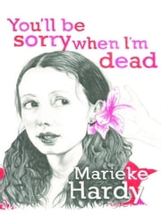 You'll Be Sorry When I'm Dead ebook by Marieke Hardy