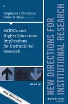 MOOCs and Higher Education: Implications for Institutional Research - New Directions for Institutional Research, Number 167 ebook by Stephanie J. Blackmon, Claire H. Major