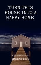 Turn This House Into A Happy Home ebook by Rashad Tate