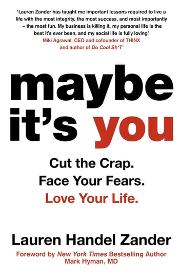 Maybe It's You - Cut the Crap. Face Your Fears. Love Your Life. ebook by Lauren Handel Zander