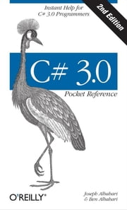 C# 3.0 Pocket Reference - Instant Help for C# 3.0 Programmers ebook by Albahari