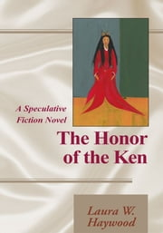 The Honor of the Ken - A Speculative Fiction Novel ebook by Laura W. Haywood